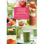 Le livre Extracteurs et blenders, tout savoir sur les jus frais est en vente chez Bien et Bio